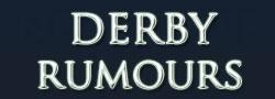 Derby Rumours